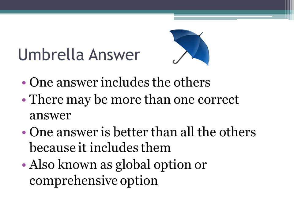 Umbrella Answer One answer includes the others