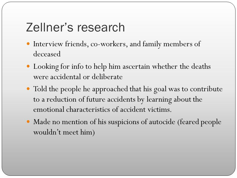 Zellner's research Interview friends, co-workers, and family members of deceased.