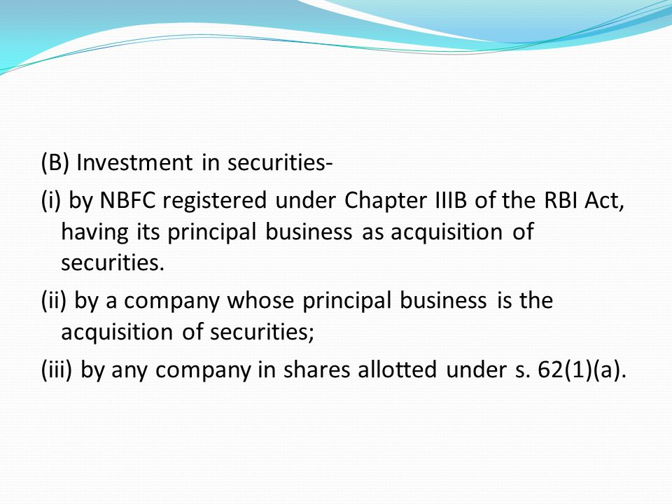 (B) Investment in securities- (i) by NBFC registered under Chapter IIIB of the RBI Act, having its principal business as acquisition of securities.
