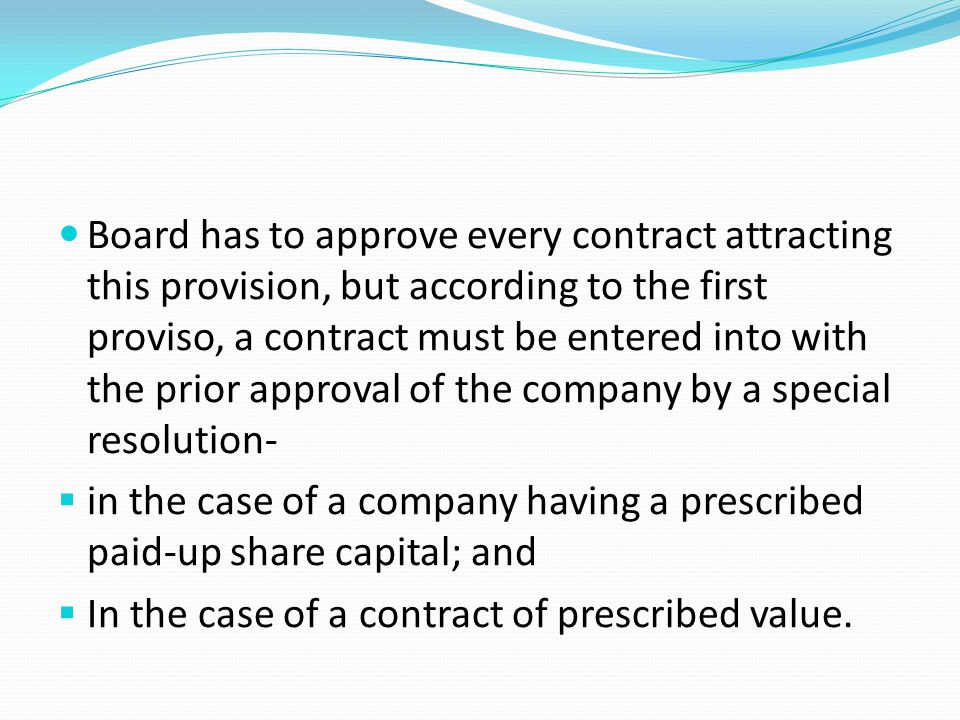 Board has to approve every contract attracting this provision, but according to the first proviso, a contract must be entered into with the prior approval of the company by a special resolution-
