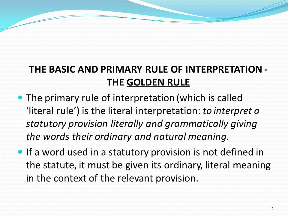 THE BASIC AND PRIMARY RULE OF INTERPRETATION - THE GOLDEN RULE