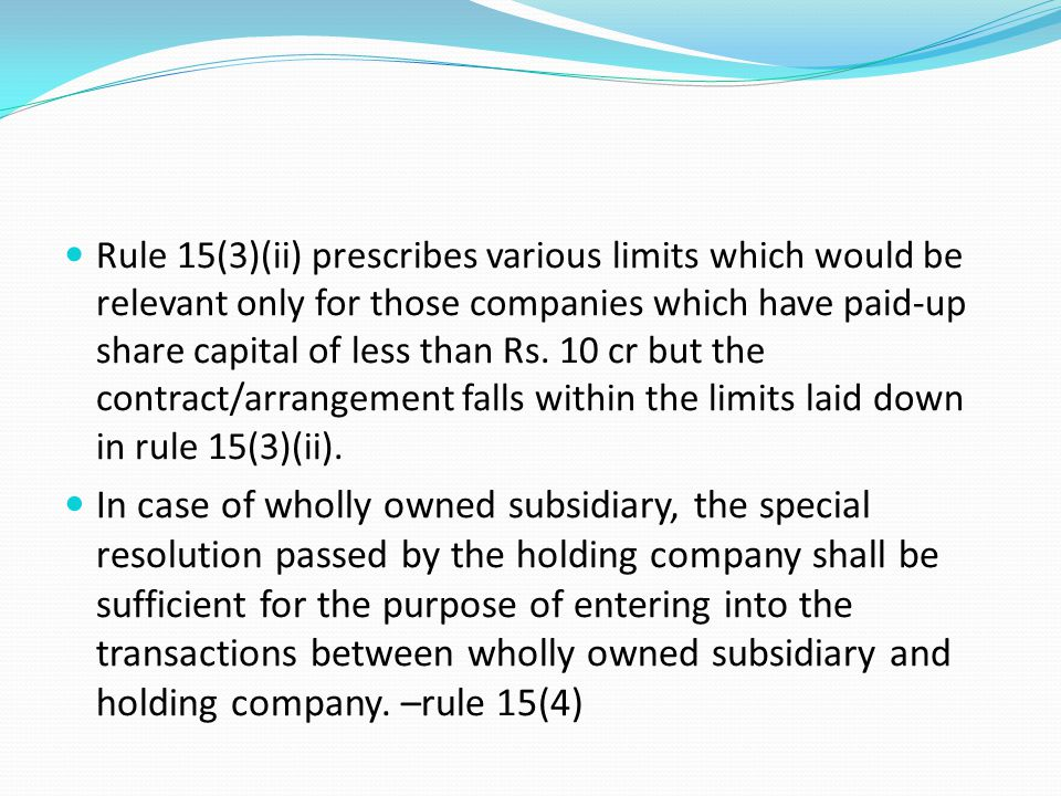Rule 15(3)(ii) prescribes various limits which would be relevant only for those companies which have paid-up share capital of less than Rs. 10 cr but the contract/arrangement falls within the limits laid down in rule 15(3)(ii).