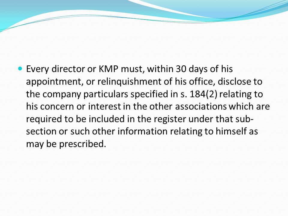 Every director or KMP must, within 30 days of his appointment, or relinquishment of his office, disclose to the company particulars specified in s.