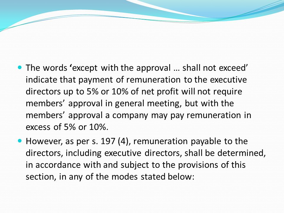 The words 'except with the approval … shall not exceed' indicate that payment of remuneration to the executive directors up to 5% or 10% of net profit will not require members' approval in general meeting, but with the members' approval a company may pay remuneration in excess of 5% or 10%.