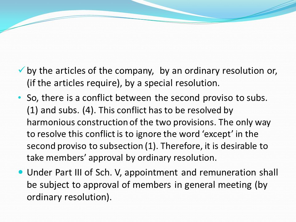 by the articles of the company, by an ordinary resolution or, (if the articles require), by a special resolution.
