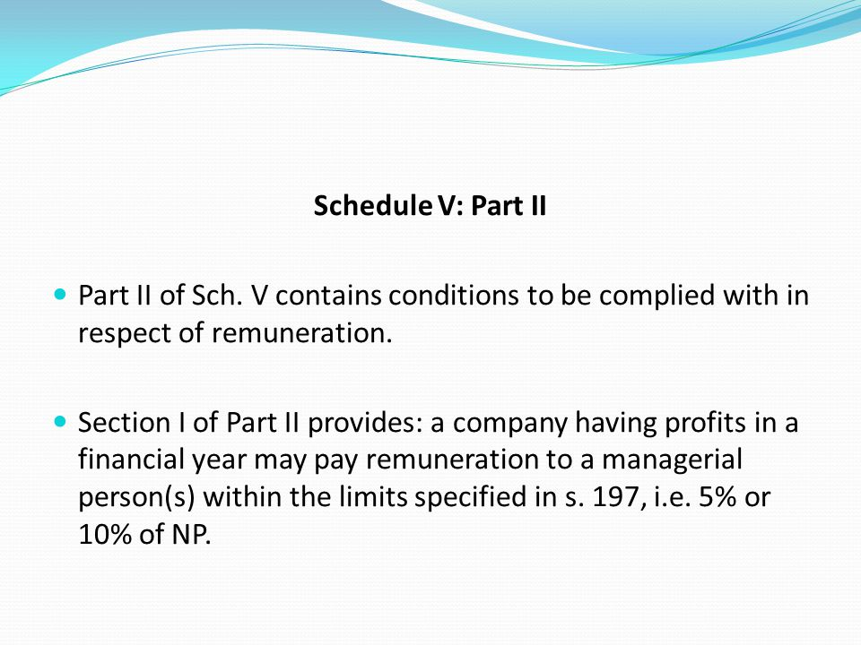 Schedule V: Part II Part II of Sch. V contains conditions to be complied with in respect of remuneration.