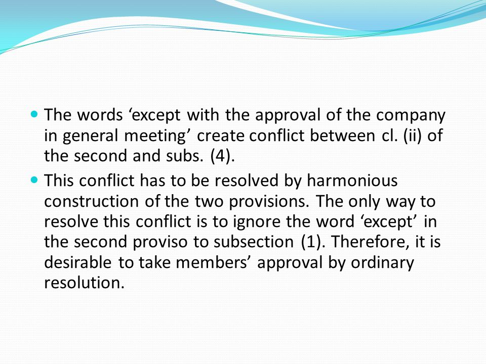 The words 'except with the approval of the company in general meeting' create conflict between cl. (ii) of the second and subs. (4).