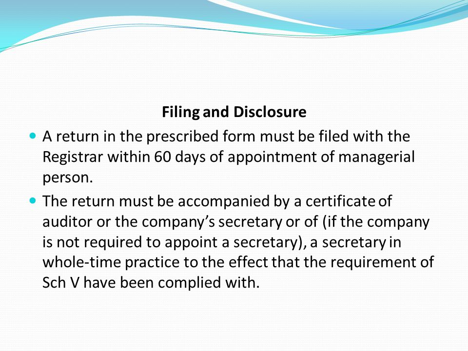 Filing and Disclosure A return in the prescribed form must be filed with the Registrar within 60 days of appointment of managerial person.