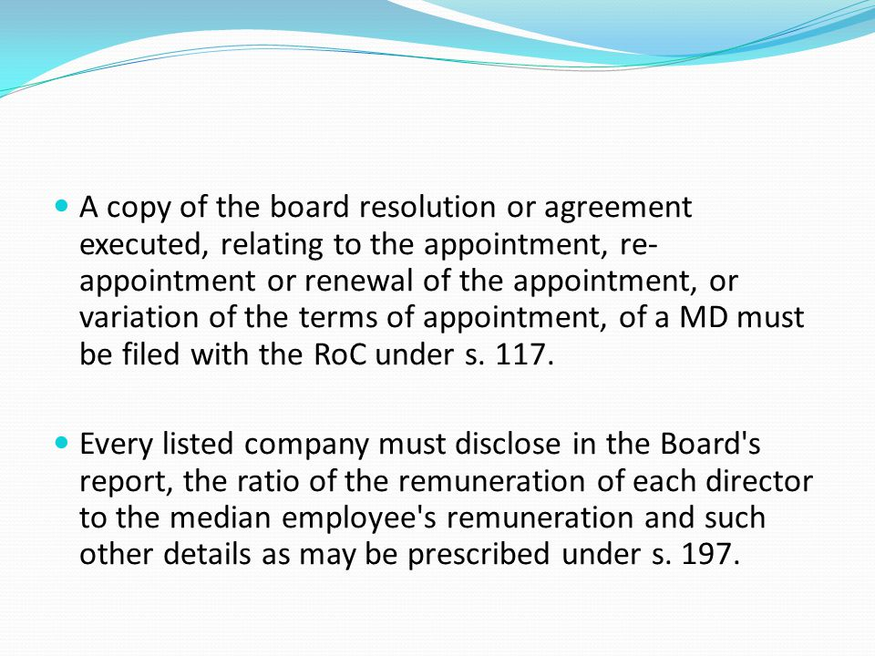 A copy of the board resolution or agreement executed, relating to the appointment, re-appointment or renewal of the appointment, or variation of the terms of appointment, of a MD must be filed with the RoC under s. 117.