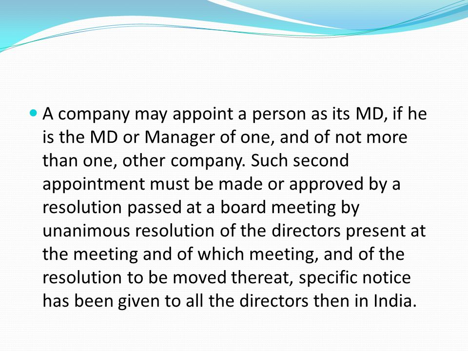 A company may appoint a person as its MD, if he is the MD or Manager of one, and of not more than one, other company.