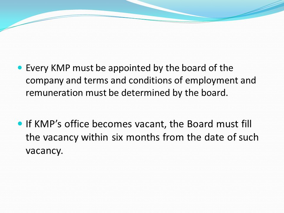 Every KMP must be appointed by the board of the company and terms and conditions of employment and remuneration must be determined by the board.