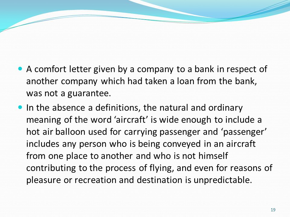 A comfort letter given by a company to a bank in respect of another company which had taken a loan from the bank, was not a guarantee.