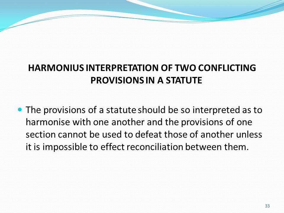 HARMONIUS INTERPRETATION OF TWO CONFLICTING PROVISIONS IN A STATUTE
