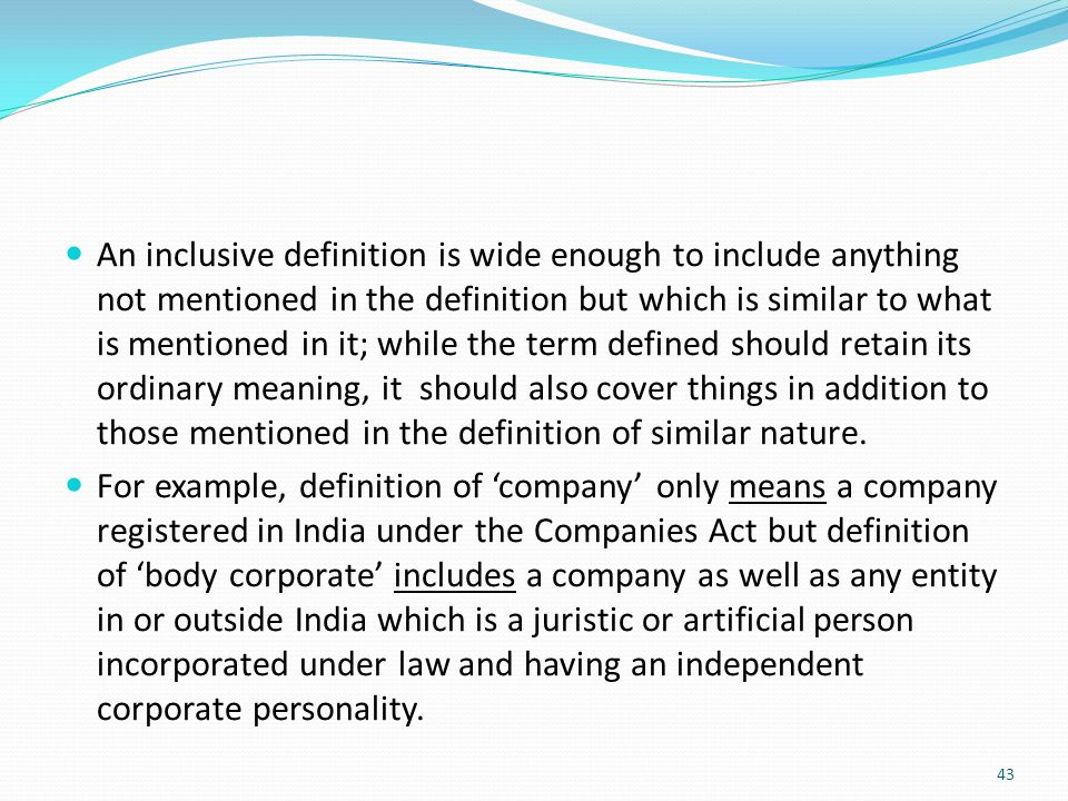 An inclusive definition is wide enough to include anything not mentioned in the definition but which is similar to what is mentioned in it; while the term defined should retain its ordinary meaning, it should also cover things in addition to those mentioned in the definition of similar nature.