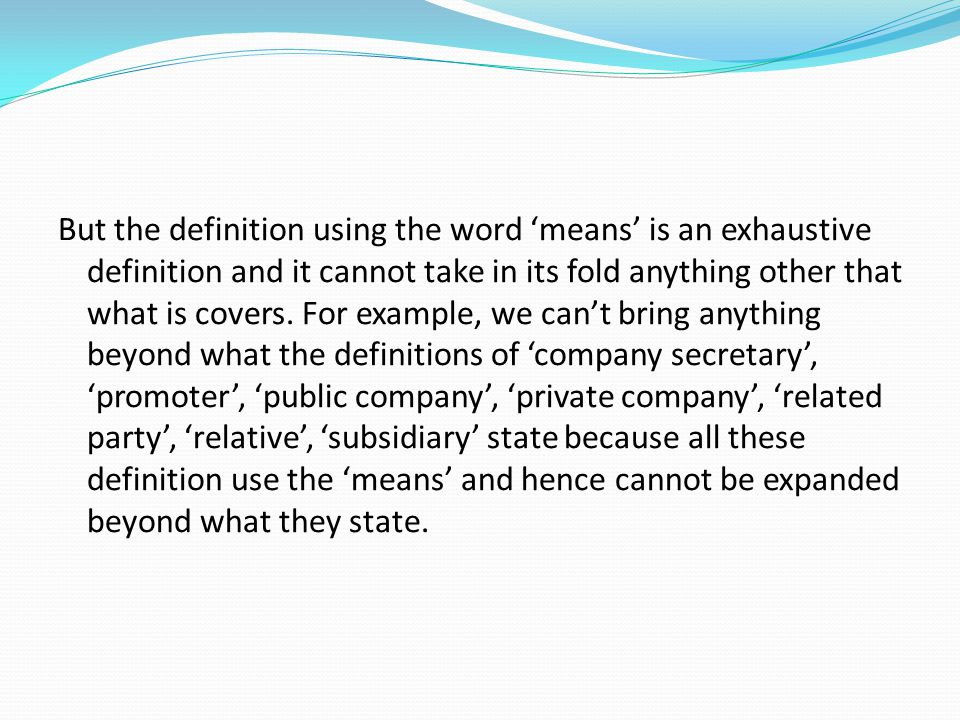 But the definition using the word 'means' is an exhaustive definition and it cannot take in its fold anything other that what is covers.