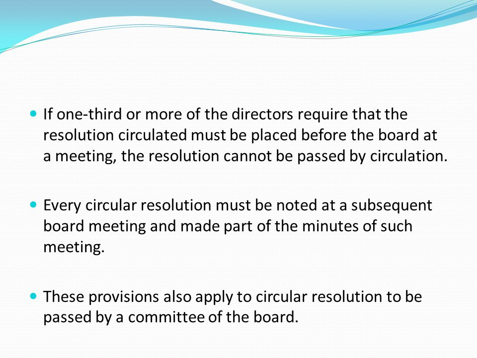 If one-third or more of the directors require that the resolution circulated must be placed before the board at a meeting, the resolution cannot be passed by circulation.