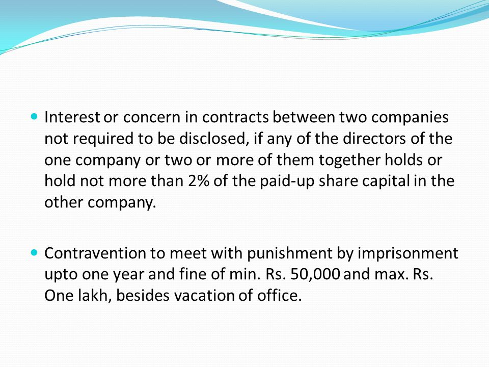 Interest or concern in contracts between two companies not required to be disclosed, if any of the directors of the one company or two or more of them together holds or hold not more than 2% of the paid-up share capital in the other company.
