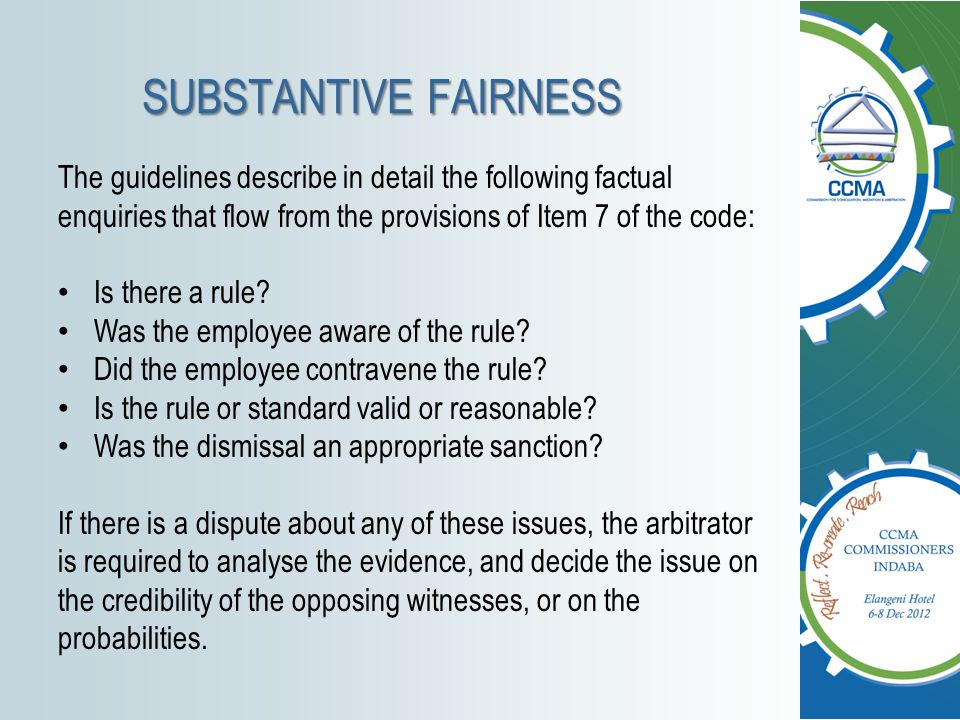 SUBSTANTIVE FAIRNESS The guidelines describe in detail the following factual enquiries that flow from the provisions of Item 7 of the code: