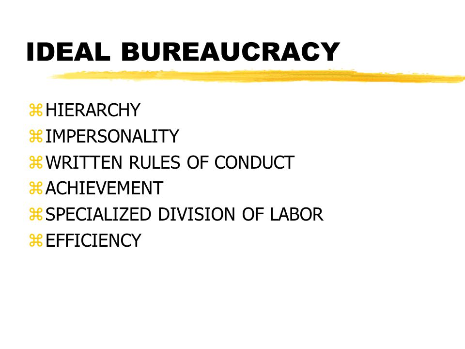 IDEAL BUREAUCRACY HIERARCHY IMPERSONALITY WRITTEN RULES OF CONDUCT