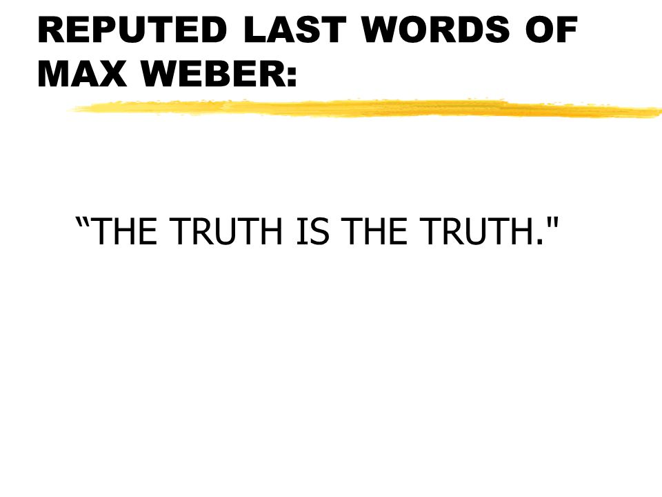 REPUTED LAST WORDS OF MAX WEBER: