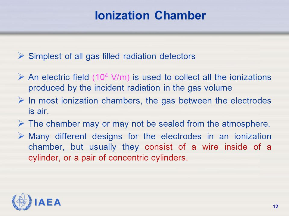 Ionization Chamber Simplest of all gas filled radiation detectors