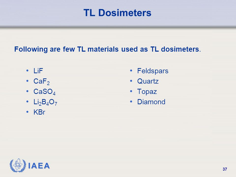 TL Dosimeters Following are few TL materials used as TL dosimeters.