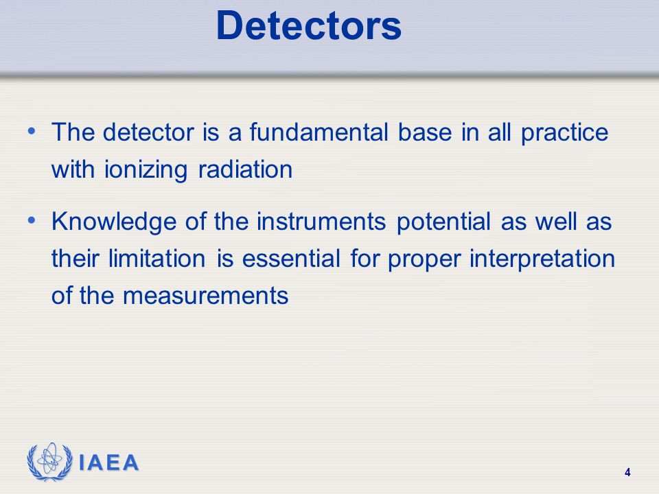 Detectors The detector is a fundamental base in all practice with ionizing radiation.