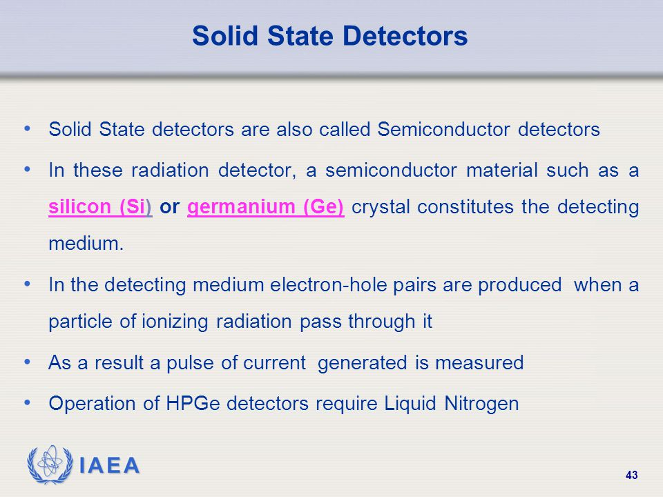 Solid State Detectors Solid State detectors are also called Semiconductor detectors.