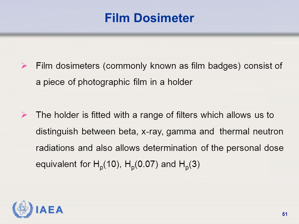 Film Dosimeter Film dosimeters (commonly known as film badges) consist of a piece of photographic film in a holder.