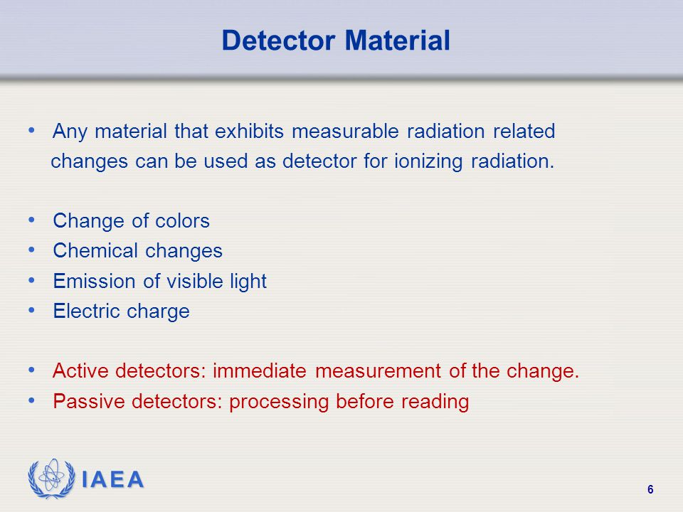 Detector Material Any material that exhibits measurable radiation related. changes can be used as detector for ionizing radiation.