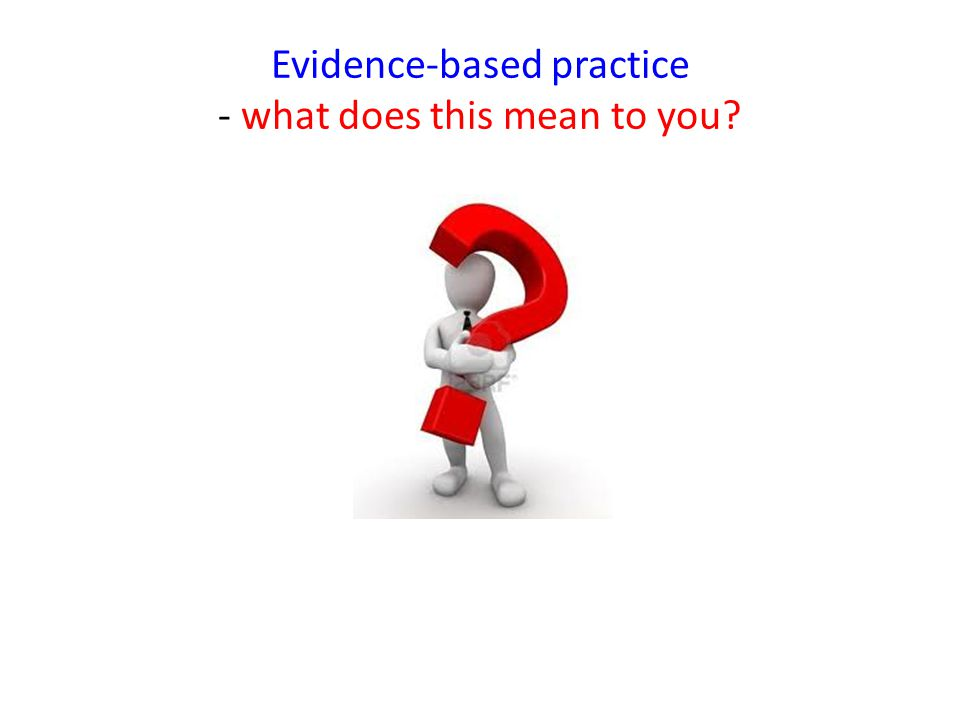 Evidence-based practice - what does this mean to you