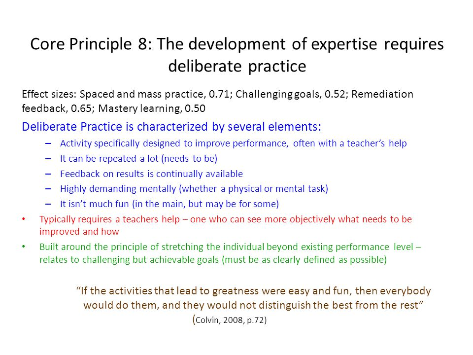Core Principle 8: The development of expertise requires deliberate practice