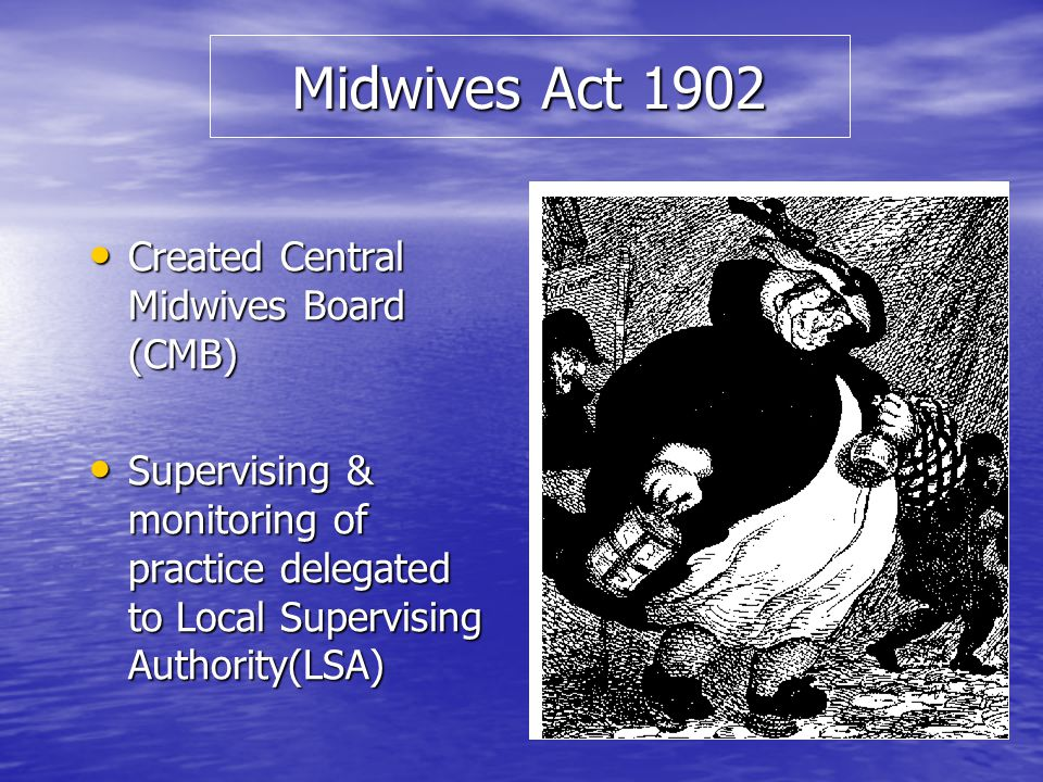 Midwives Act 1902 Created Central Midwives Board (CMB)