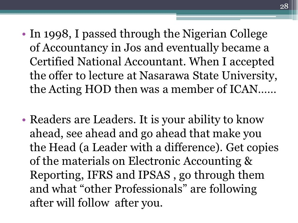 In 1998, I passed through the Nigerian College of Accountancy in Jos and eventually became a Certified National Accountant. When I accepted the offer to lecture at Nasarawa State University, the Acting HOD then was a member of ICAN……