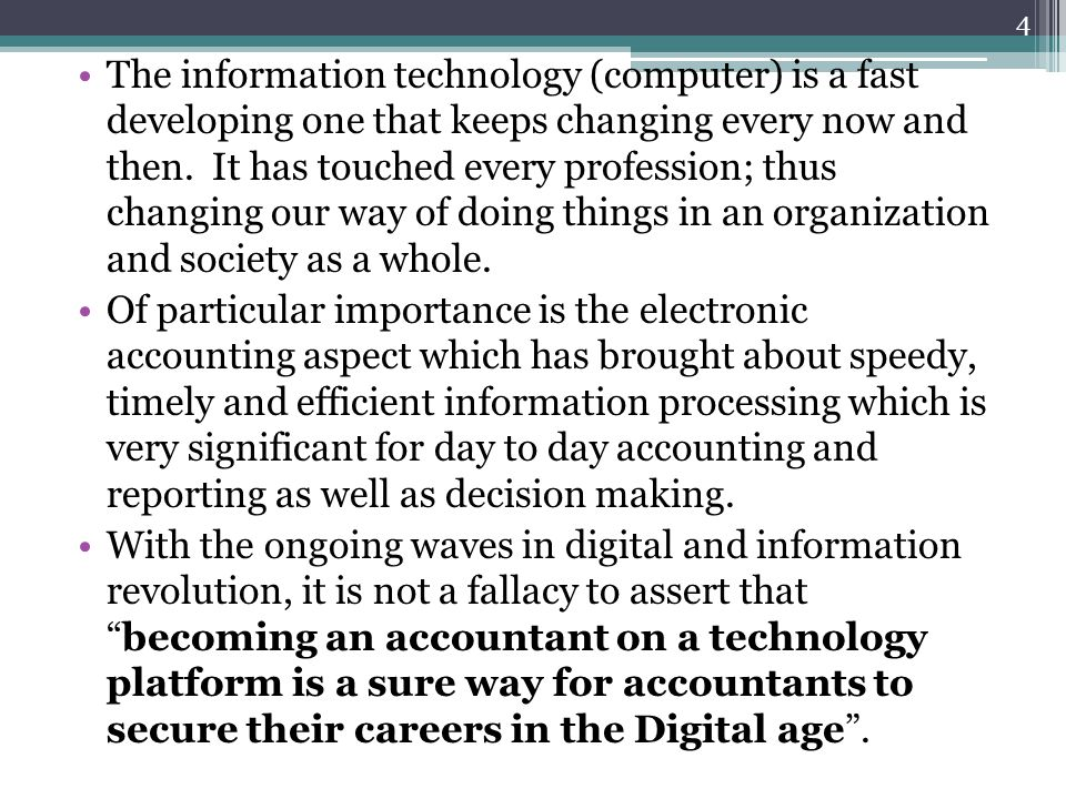The information technology (computer) is a fast developing one that keeps changing every now and then. It has touched every profession; thus changing our way of doing things in an organization and society as a whole.