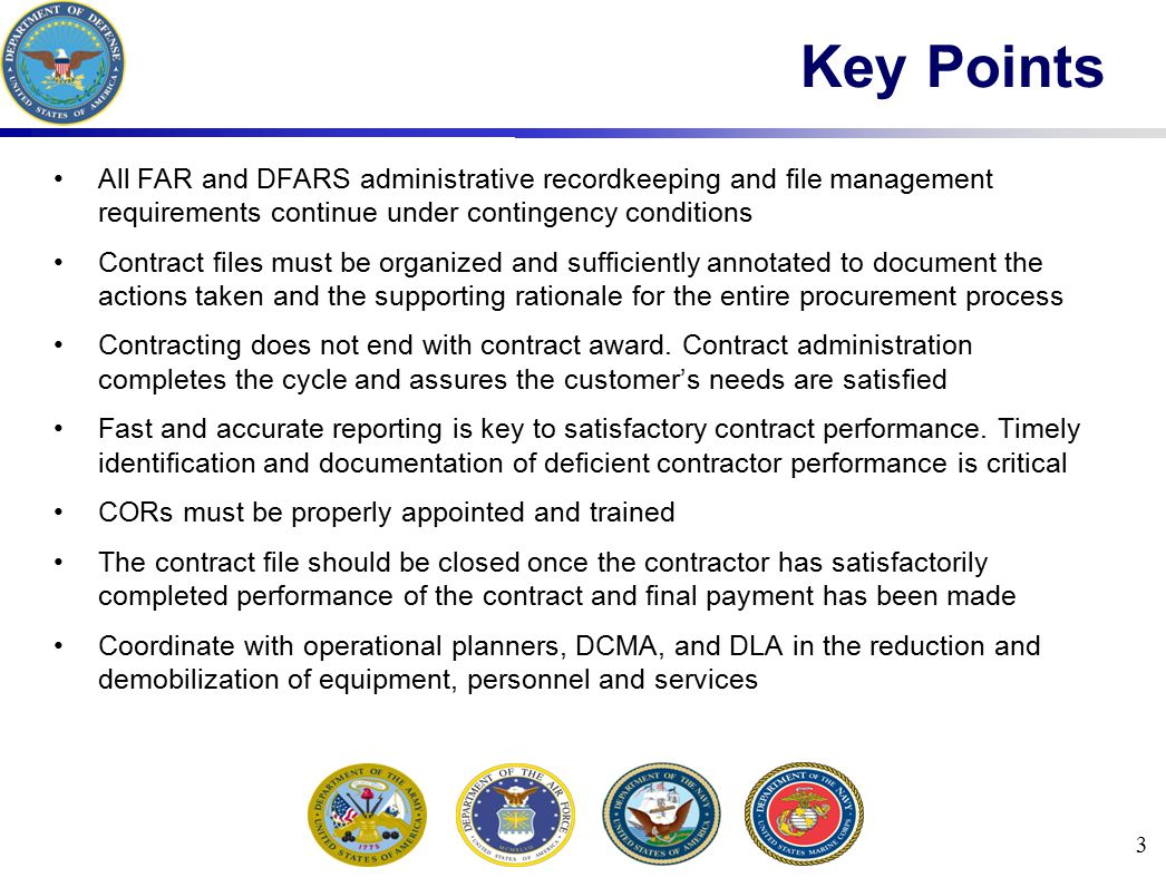 Key Points All FAR and DFARS administrative recordkeeping and file management requirements continue under contingency conditions.
