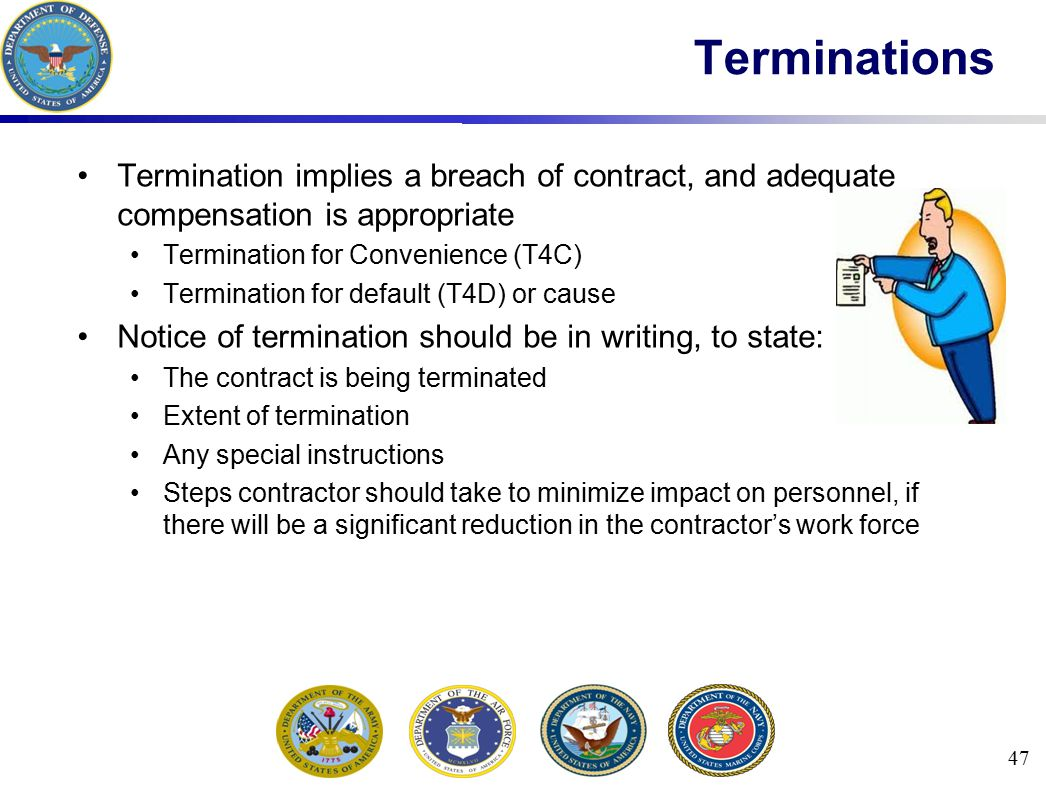 Terminations Termination implies a breach of contract, and adequate compensation is appropriate. Termination for Convenience (T4C)