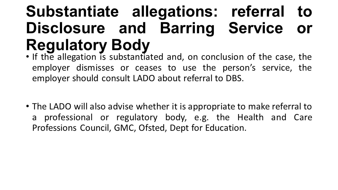 Substantiate allegations: referral to Disclosure and Barring Service or Regulatory Body