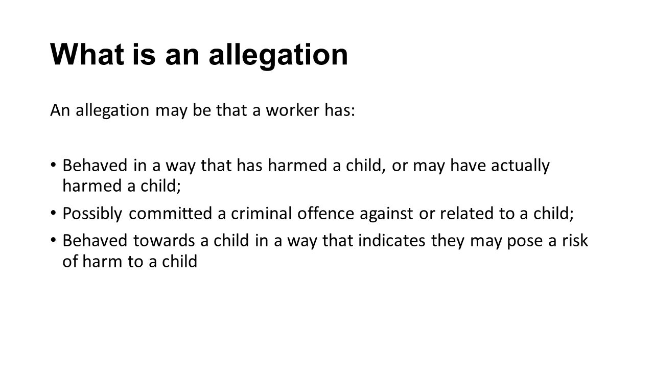 What is an allegation An allegation may be that a worker has: