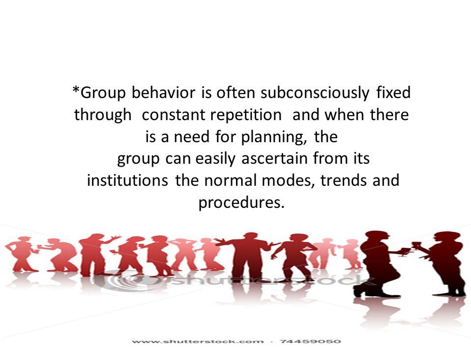 *Group behavior is often subconsciously fixed