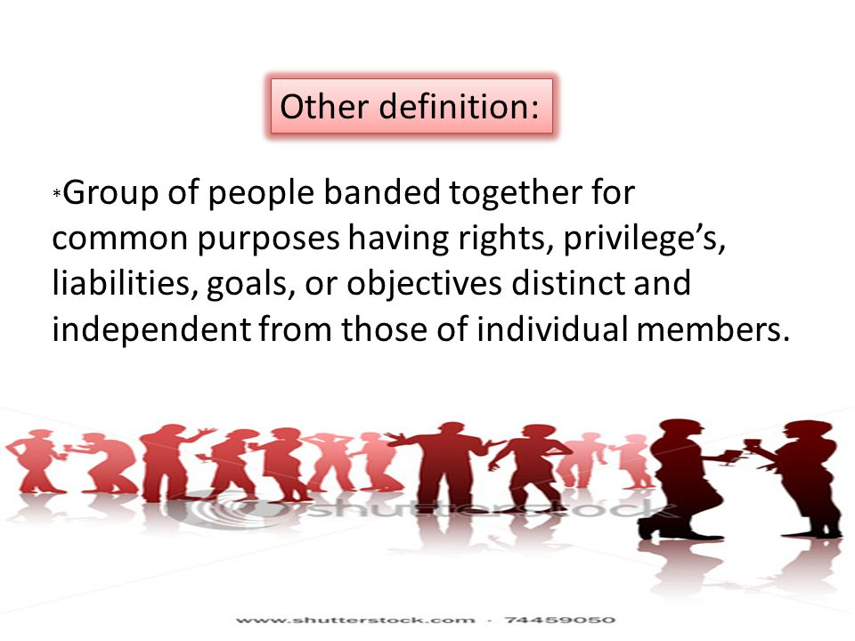 Other definition: *Group of people banded together for.