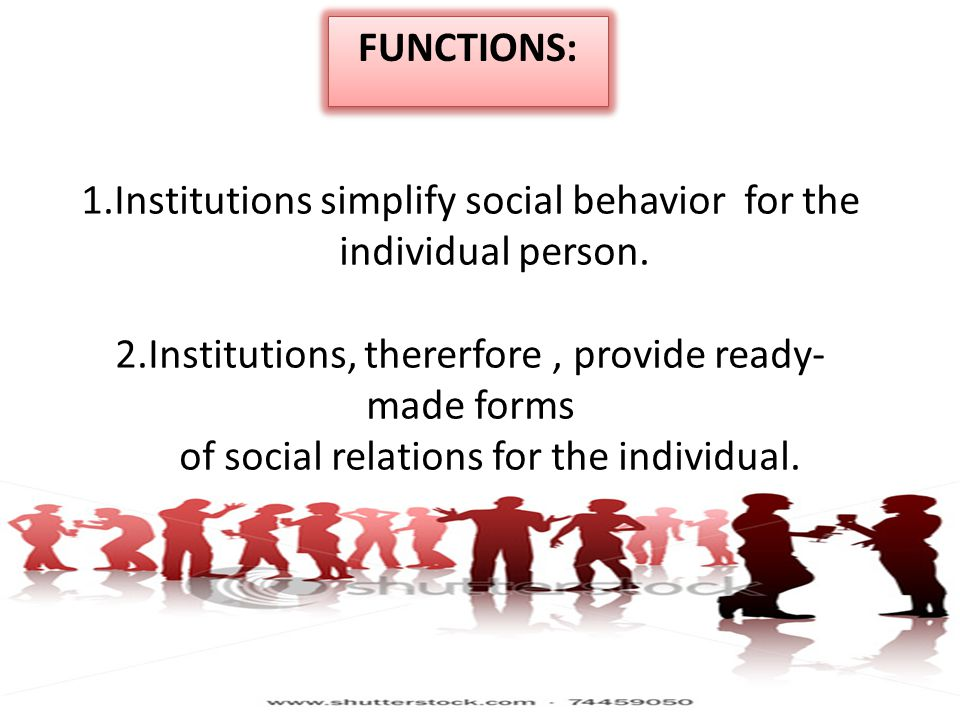 1.Institutions simplify social behavior for the individual person.