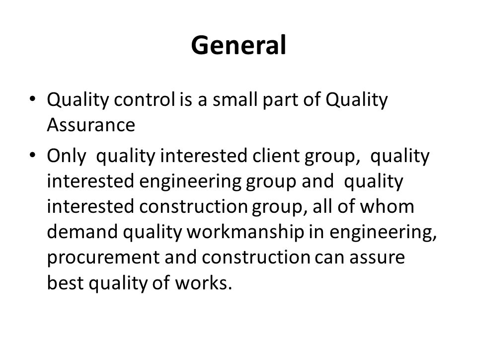 General Quality control is a small part of Quality Assurance