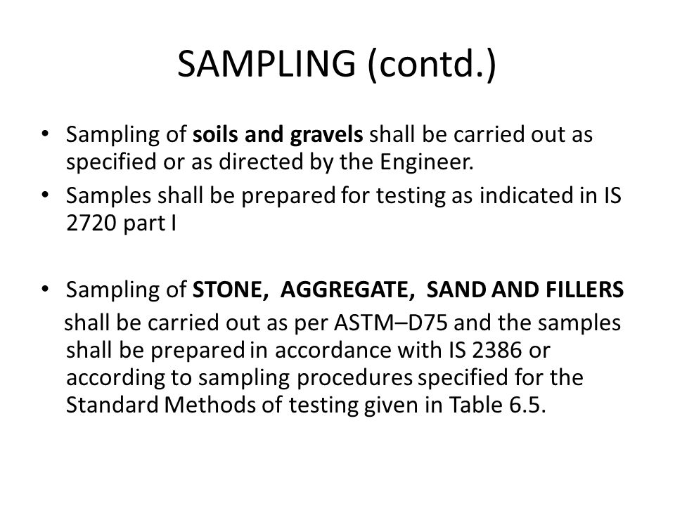 SAMPLING (contd.) Sampling of soils and gravels shall be carried out as specified or as directed by the Engineer.