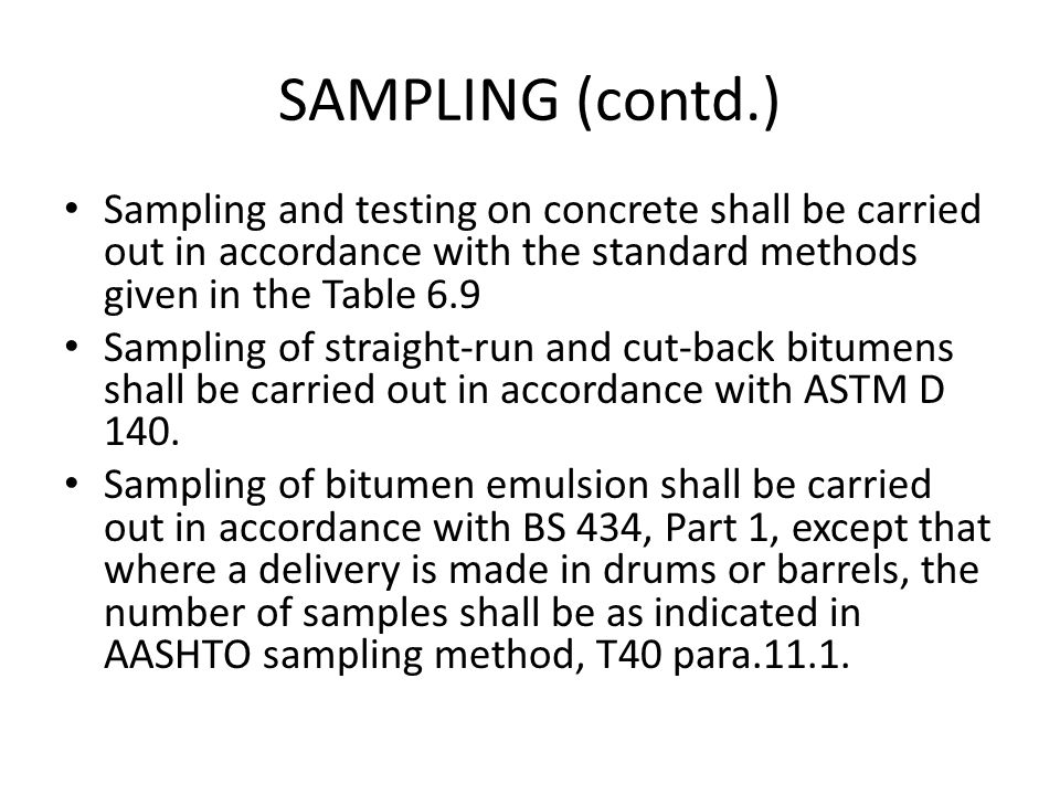 SAMPLING (contd.) Sampling and testing on concrete shall be carried out in accordance with the standard methods given in the Table 6.9.