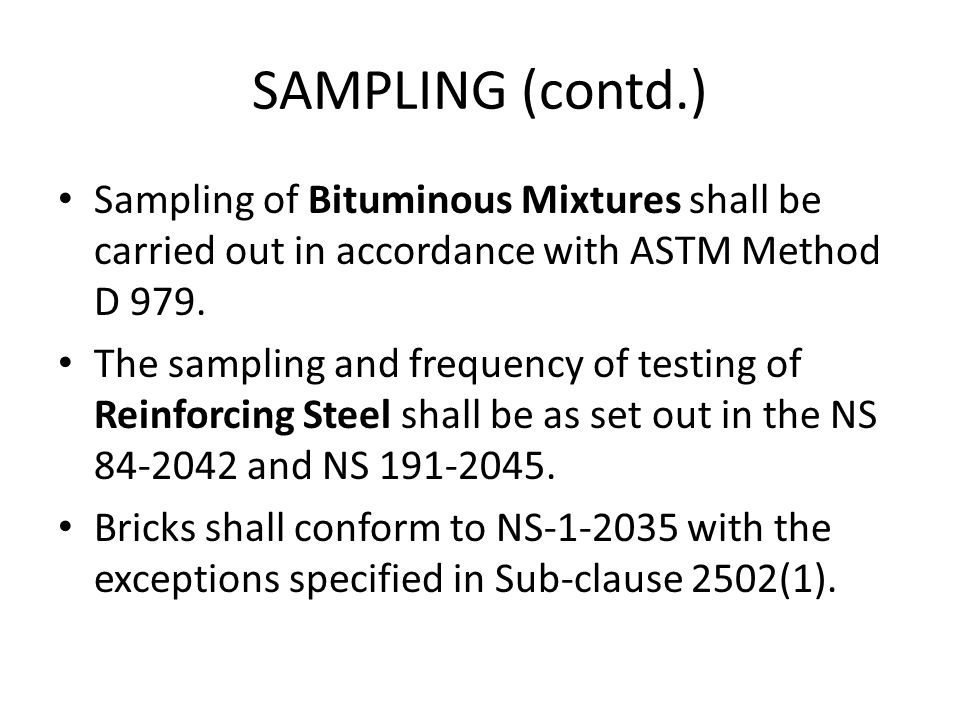 SAMPLING (contd.) Sampling of Bituminous Mixtures shall be carried out in accordance with ASTM Method D 979.