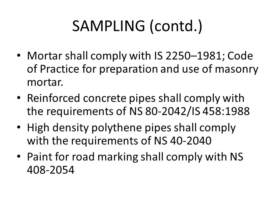 SAMPLING (contd.) Mortar shall comply with IS 2250–1981; Code of Practice for preparation and use of masonry mortar.