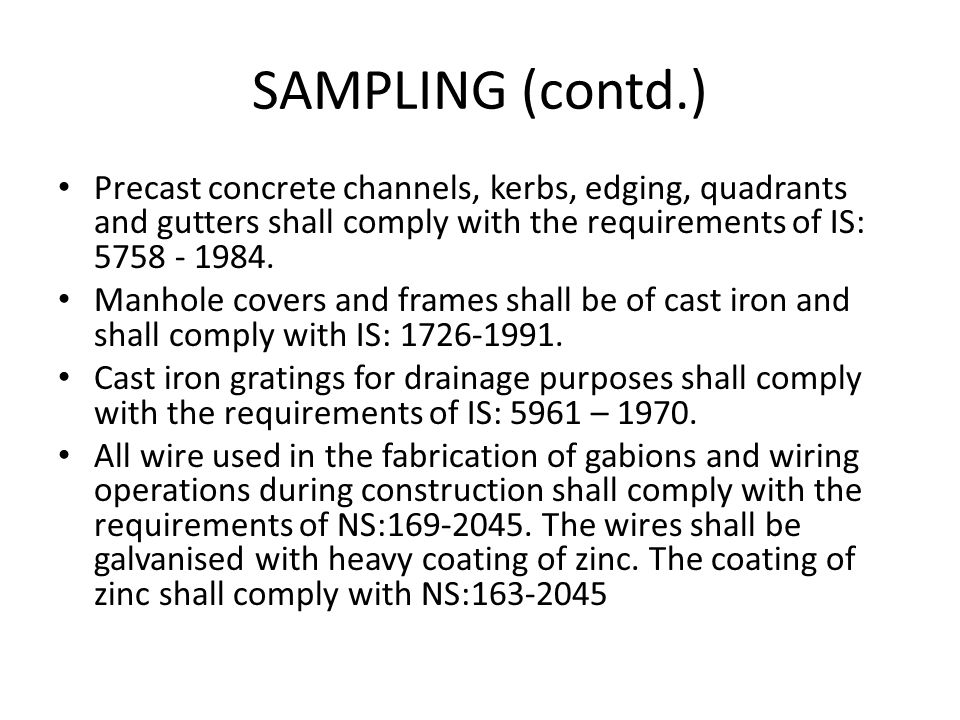 SAMPLING (contd.) Precast concrete channels, kerbs, edging, quadrants and gutters shall comply with the requirements of IS: 5758 - 1984.