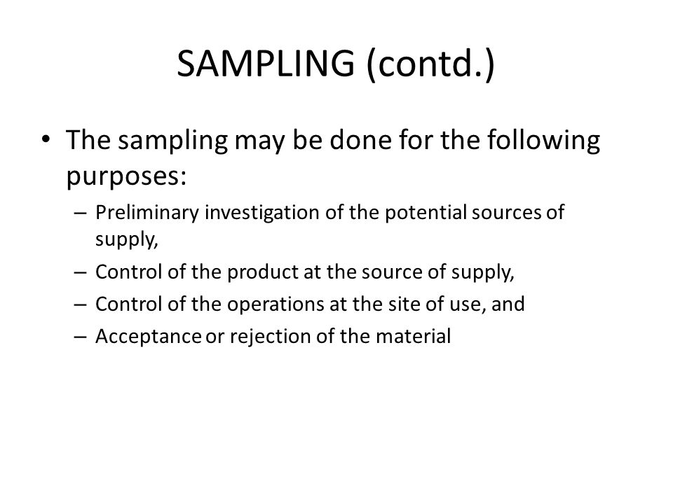 SAMPLING (contd.) The sampling may be done for the following purposes:
