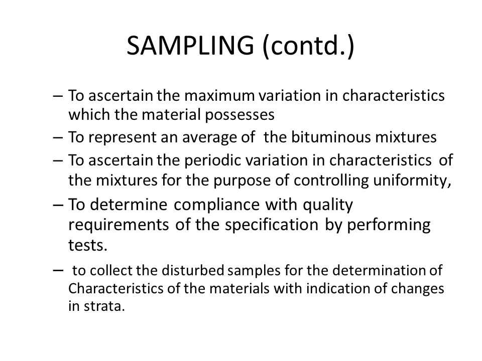 SAMPLING (contd.) To ascertain the maximum variation in characteristics which the material possesses.